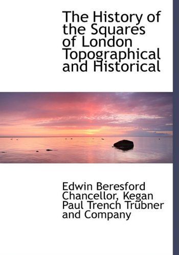 9781140235040: The History of the Squares of London Topographical and Historical
