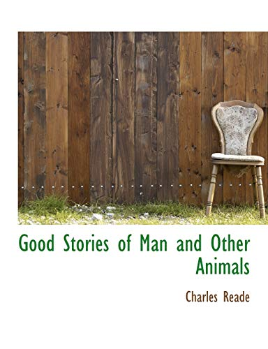 Good Stories of Man and Other Animals (1140238108) by Reade, Charles