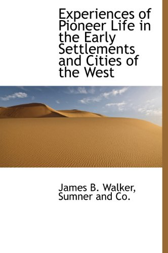 9781140240761: Experiences of Pioneer Life in the Early Settlements and Cities of the West