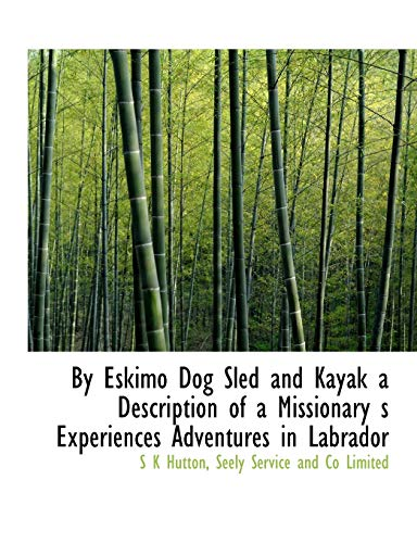 By Eskimo Dog Sled and Kayak.: Hutton, S. K.
