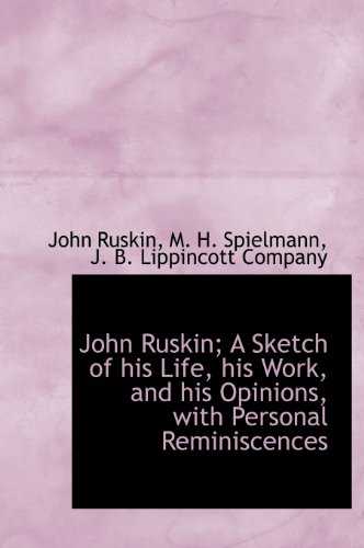 John Ruskin; A Sketch of his Life,: John Ruskin, M.