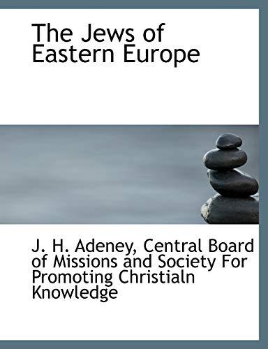 The Jews of Eastern Europe: J H Adeney