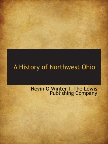 9781140249382: A History of Northwest Ohio