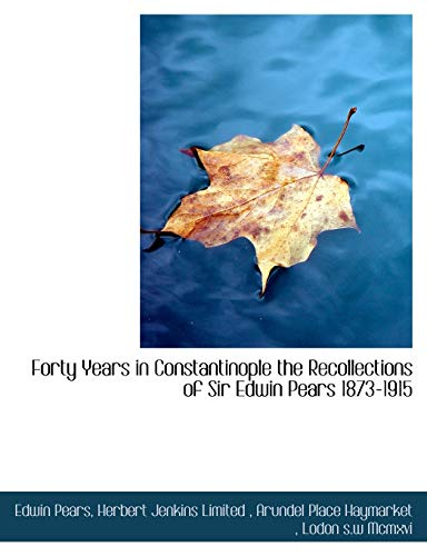 9781140250241: Forty Years in Constantinople the Recollections of Sir Edwin Pears 1873-1915