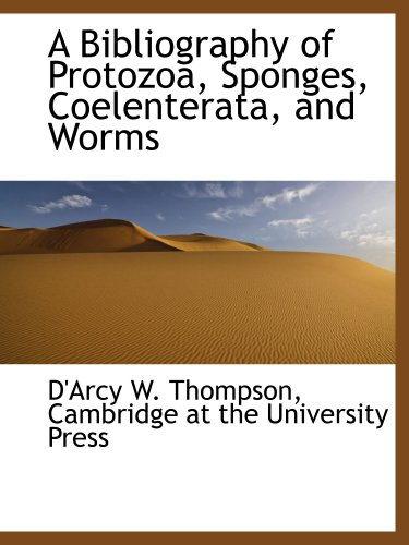 A Bibliography of Protozoa, Sponges, Coelenterata, and Worms (1140260855) by Cambridge at the University Press; D'Arcy W. Thompson