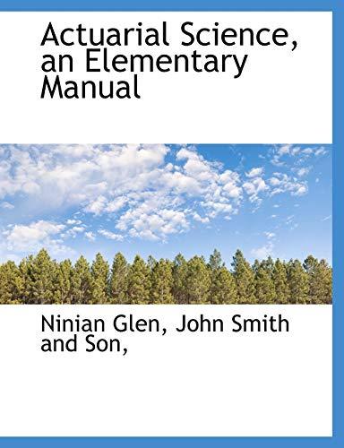 Actuarial Science, an Elementary Manual: Glen, Ninian