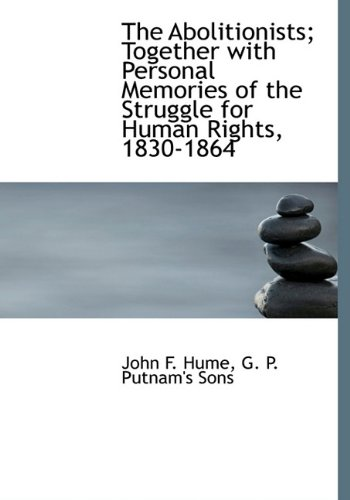 The Abolitionists; Together with Personal Memories of: John F. Hume,