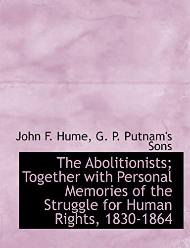 The Abolitionists; Together with Personal Memories of: Hume, John F.;