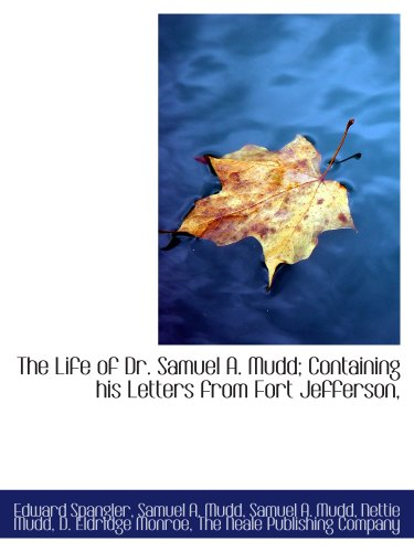 The Life of Dr. Samuel A. Mudd; Containing his Letters from Fort Jefferson, (114026706X) by Edward Spangler; Samuel A. Mudd; Nettie Mudd; D. Eldridge Monroe; The Neale Publishing Company