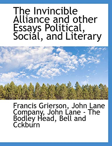The Invincible Alliance and other Essays Political,: Grierson, Francis; John