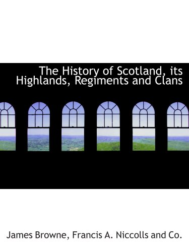 9781140273271: The History of Scotland, its Highlands, Regiments and Clans