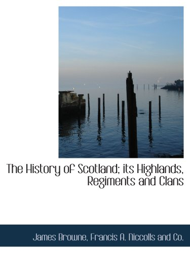 9781140273363: The History of Scotland; its Highlands, Regiments and Clans