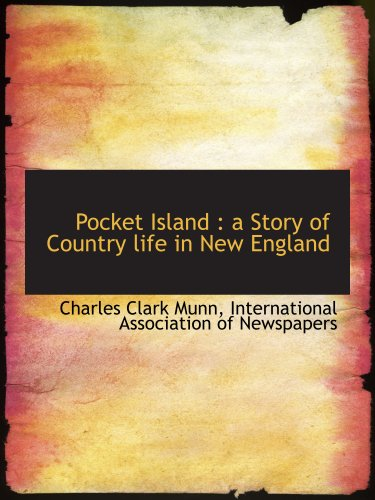 Pocket Island: a Story of Country life in New England (1140275798) by Munn, Charles Clark; International Association of Newspapers, .