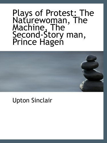 9781140275916: Plays of Protest: The Naturewoman, The Machine, The Second-Story man, Prince Hagen