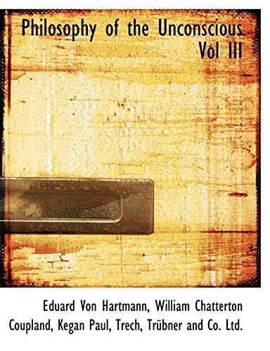Philosophy of the Unconscious Vol III (114027659X) by Eduard Von Hartmann; William Chatterton Coupland