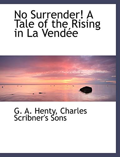 No Surrender! A Tale of the Rising in La Vendée (1140280023) by Henty, G. A.
