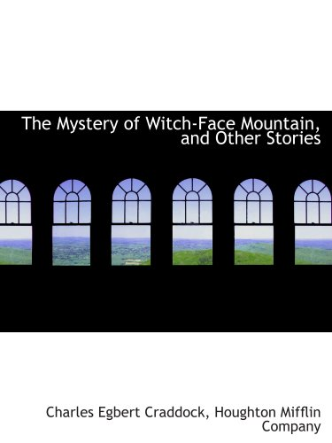 The Mystery of Witch-Face Mountain, and Other Stories (9781140281535) by Houghton Mifflin Company; Charles Egbert Craddock