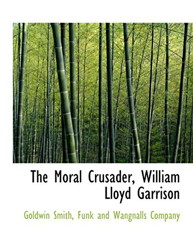 9781140282235: The Moral Crusader, William Lloyd Garrison