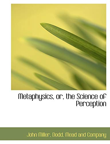 Metaphysics, or, the Science of Perception (9781140282990) by John Miller