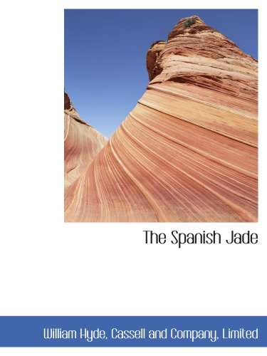 The Spanish Jade (1140286404) by Hyde, William; Cassell and Company, Limited, .