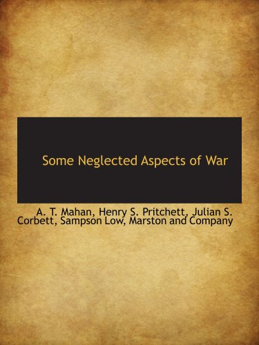 Some Neglected Aspects of War (9781140286905) by A. T. Mahan; Marston and Company, . Sampson Low; Henry S. Pritchett; Julian S. Corbett