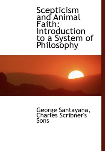9781140288732: Scepticism and Animal Faith: Introduction to a System of Philosophy