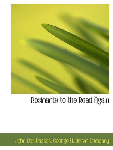 Rosinante to the Road Again (1140289330) by George H. Doran Company; John Dos Passos