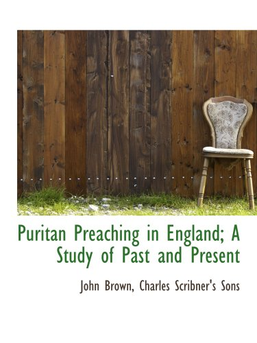 Puritan Preaching in England; A Study of Past and Present (1140292064) by Brown, John; Charles Scribner's Sons, .