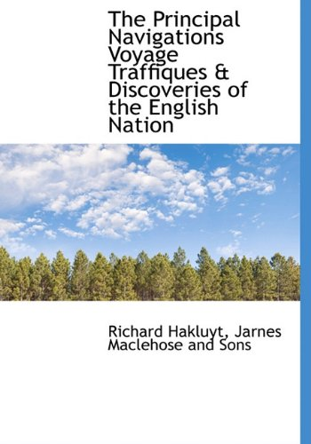 The Principal Navigations Voyage Traffiques & Discoveries of the English Nation (9781140293637) by Richard Hakluyt