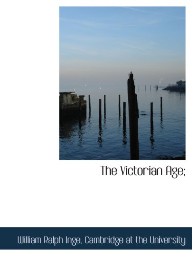 The Victorian Age; (1140297813) by Inge, William Ralph; Cambridge at the University, .