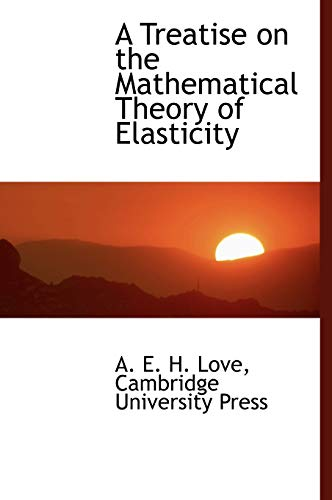 9781140298960: A Treatise on the Mathematical Theory of Elasticity