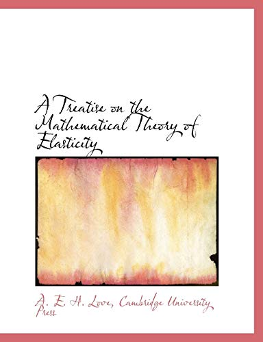 9781140298977: A Treatise on the Mathematical Theory of Elasticity