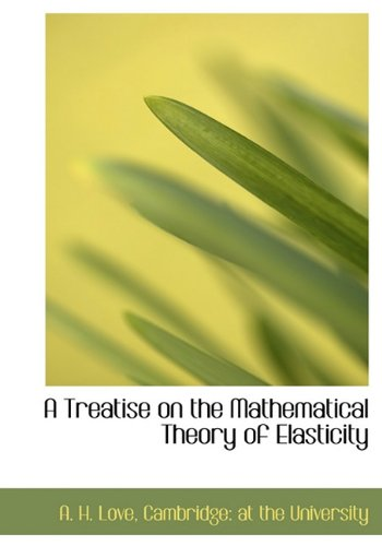 9781140298991: A Treatise on the Mathematical Theory of Elasticity