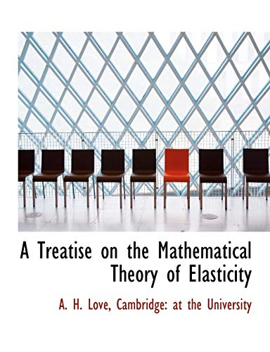 9781140299004: A Treatise on the Mathematical Theory of Elasticity