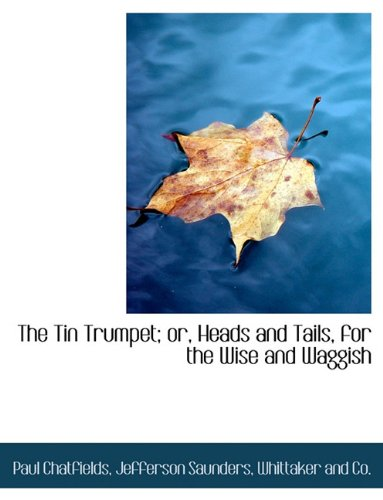 9781140299714: The Tin Trumpet; or, Heads and Tails, for the Wise and Waggish