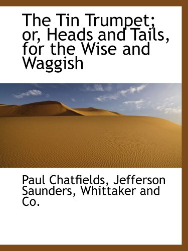 9781140299738: The Tin Trumpet; or, Heads and Tails, for the Wise and Waggish