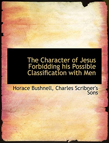 9781140301882: The Character of Jesus Forbidding his Possible Classification with Men