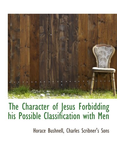 9781140301899: The Character of Jesus Forbidding his Possible Classification with Men
