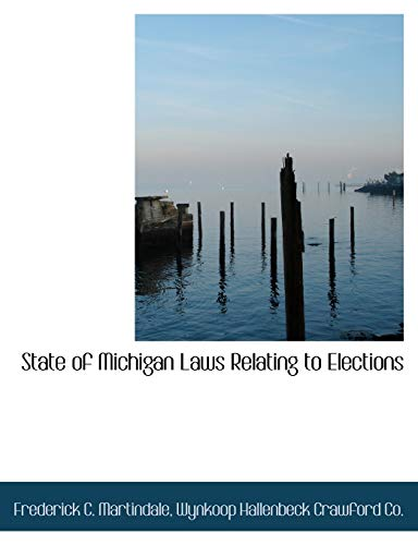 State of Michigan Laws Relating to Elections: Martindale, Frederick C.;