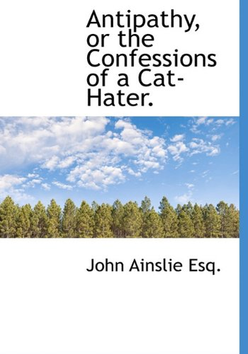 9781140311423: Antipathy, or the Confessions of a Cat-Hater.