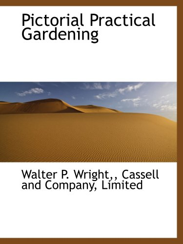 Pictorial Practical Gardening (1140318802) by Cassell and Company, Limited, .; Wright,, Walter P.