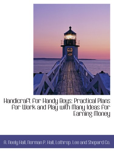 9781140326731: Handicraft for Handy Boys: Practical Plans for Work and Play with Many Ideas for Earning Money