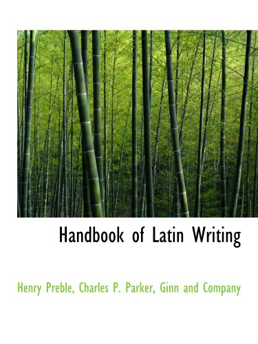 Handbook of Latin Writing (9781140326991) by Ginn and Company; Henry Preble; Charles P. Parker