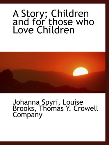 A Story; Children and for those who Love Children (1140327453) by Johanna Spyri; Thomas Y. Crowell Company; Louise Brooks