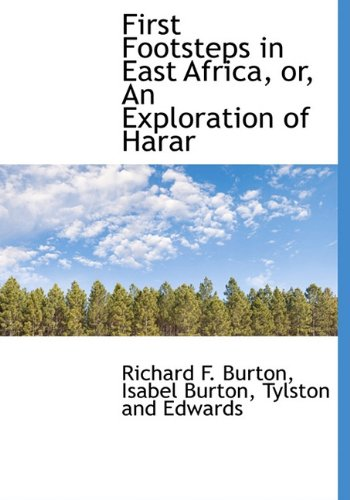 First Footsteps in East Africa, or, An Exploration of Harar: Burton, Richard F.; Burton, Isabel