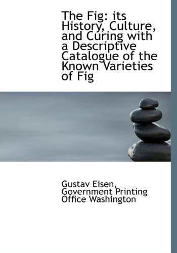 9781140330912: The Fig: its History, Culture, and Curing with a Descriptive Catalogue of the Known Varieties of Fig