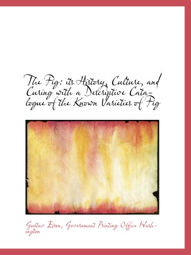 9781140330936: The Fig: its History, Culture, and Curing with a Descriptive Catalogue of the Known Varieties of Fig