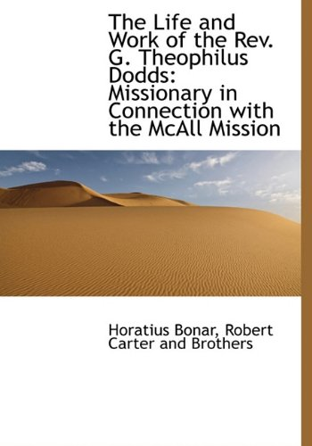 The Life and Work of the Rev. G. Theophilus Dodds: Missionary in Connection with the McAll Mission (114033462X) by Horatius Bonar