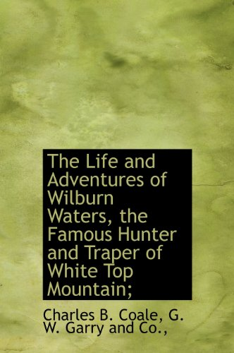 9781140335788: The Life and Adventures of Wilburn Waters, the Famous Hunter and Traper of White Top Mountain;