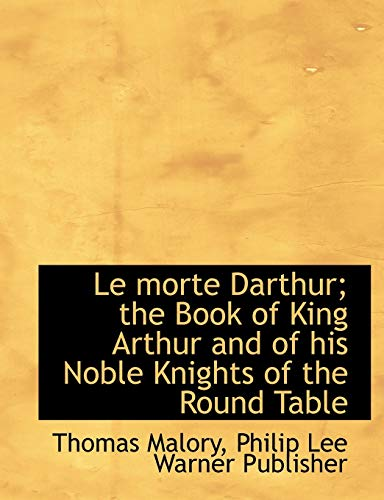 Le morte Darthur; the Book of King Arthur and of his Noble Knights of the Round Table (1140336894) by Thomas Malory